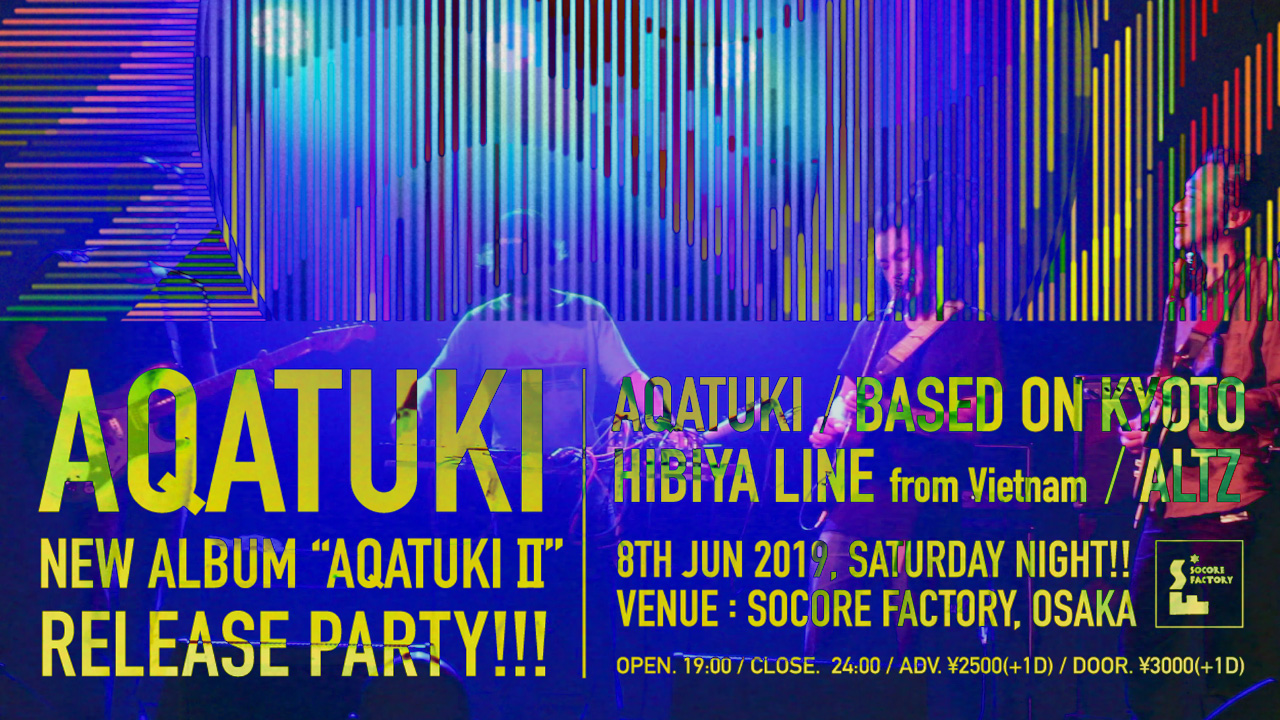 2019.6.8(sat.)AQATUKIⅡ Release Party@SOCORE FACTORY DIGEST VIDEO